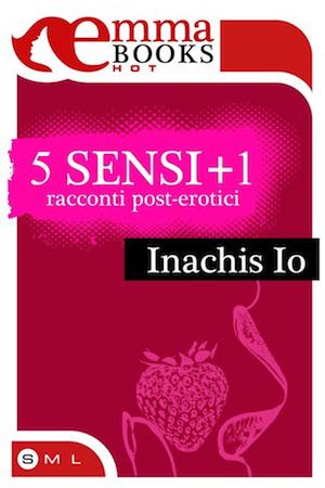 5 sensi +1. Racconti erotici in ebook pubblicati da Emma Books