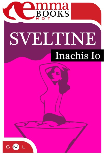 Sveltine. I racconti hot di Inachis io in ebook pubblicati da Emma Books